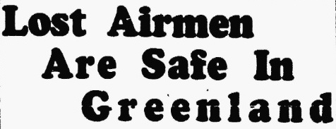 19280904 Lost Airmen are Safe in Greenland