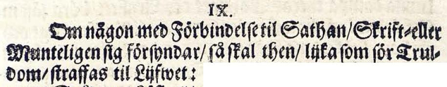 """Ur Stadga om Eder och Sabbatsbrott §9: """"Om någon med Förbindelse til Sathan / Skrift- eller Munteligen sig försyndar / så skal then / lijka som för Truldom / straffas til Lijfwet."""""""